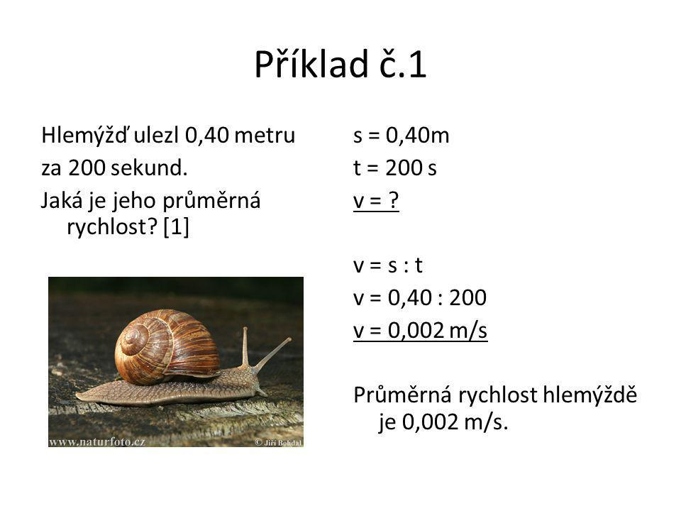 Příklad č.1 Hlemýžď ulezl 0,40 metru za 200 sekund. Jaká je jeho průměrná rychlost [1]